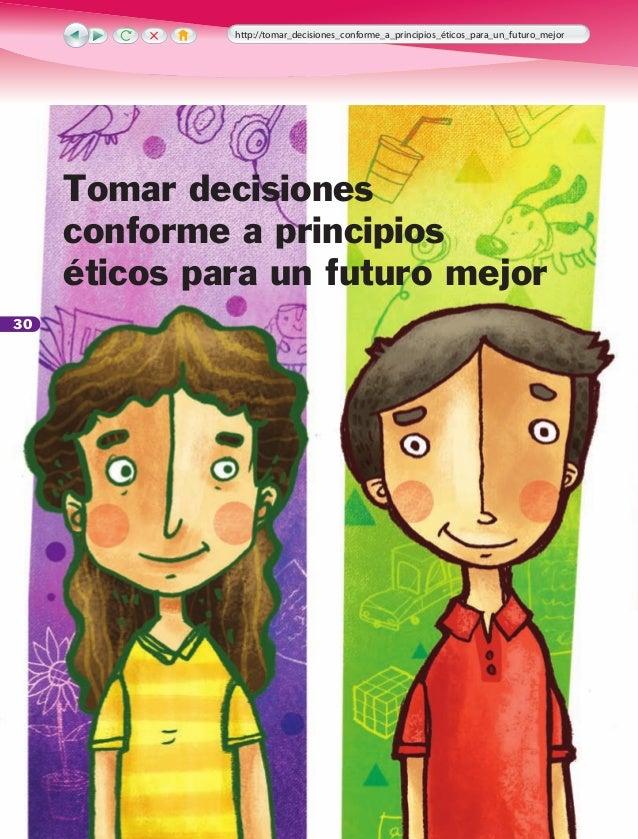 30 http://tomar_decisiones_conforme_a_principios_éticos_para_un_futuro_mejor Tomar decisiones conforme a principios éticos...