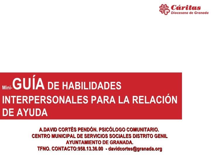 GUÍA DE HABILIDADESMini-INTERPERSONALES PARA LA RELACIÓNDE AYUDA           A.DAVID CORTÉS PENDÓN. PSICÓLOGO COMUNITARIO.  ...