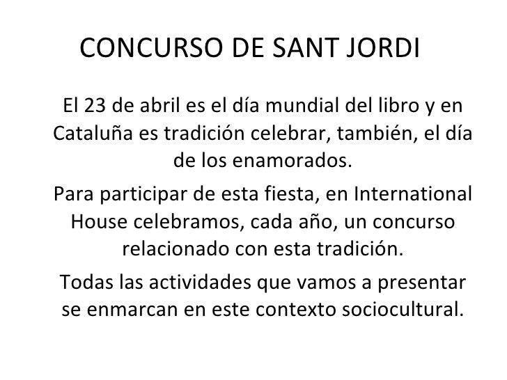 CONCURSO DE SANT JORDI  <ul><li>El 23 de abril es el día mundial del libro y en Cataluña es tradición celebrar, también, e...