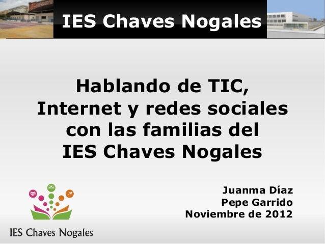 IES Chaves Nogales    Hablando de TIC,Internet y redes sociales   con las familias del  IES Chaves Nogales                ...