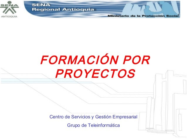 FORMACIÓN POR  PROYECTOS Centro de Servicios y Gestión Empresarial         Grupo de Teleinformática