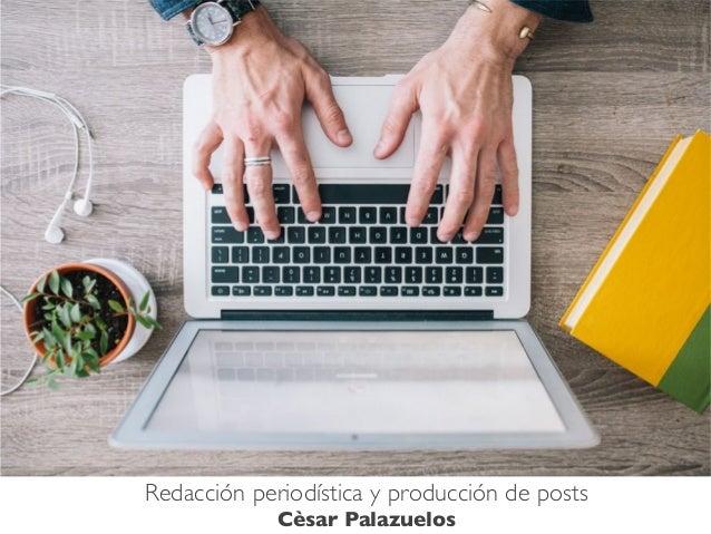 Redacción periodística y producción de posts Cèsar Palazuelos