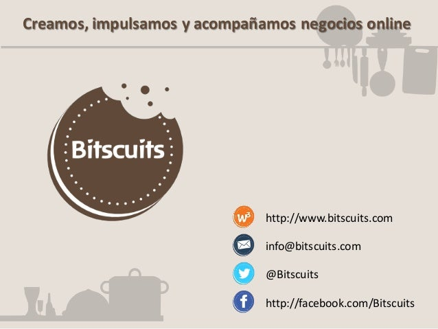 Creamos, impulsamos y acompañamos negocios online  http://www.bitscuits.com info@bitscuits.com @Bitscuits http://facebook....