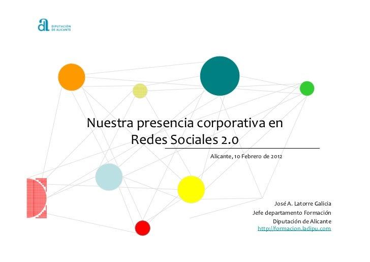 Nuestra presencia corporativa en       Redes Sociales 2.0                    Alicante, 10 Febrero de 2012                 ...