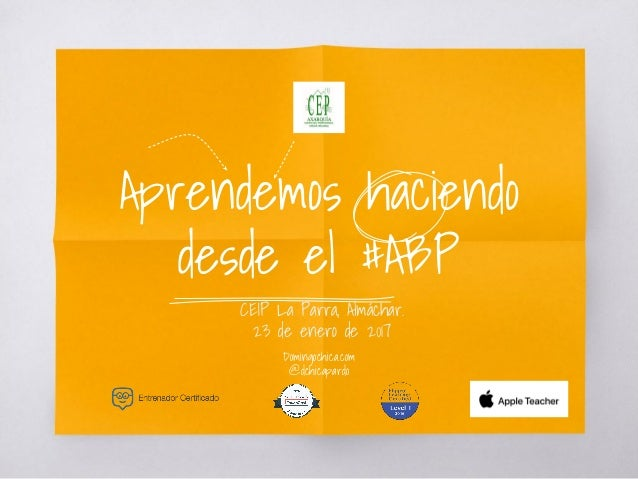 Aprendemos haciendo desde el #ABP CEIP La Parra, Almáchar. 23 de enero de 2017 Domingochica.com @dchicapardo