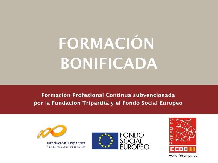 FORMACIÓN        BONIFICADA  Formación Profesional Continua subvencionadapor la Fundación Tripartita y el Fondo Social Eur...