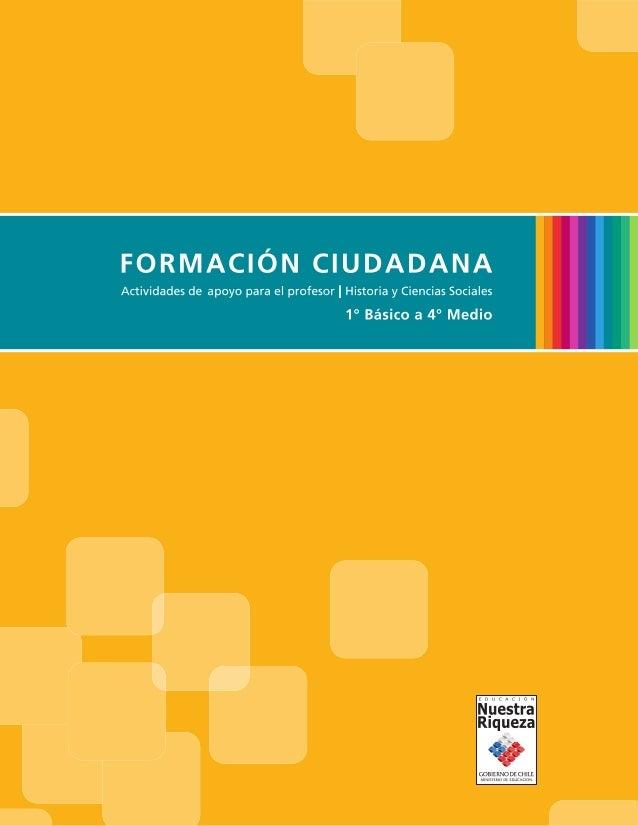 FORMACIÓN CIUDADANA Actividades de apoyo para el profesor | Historia y Ciencias Sociales 1º Básico a 4º Medio