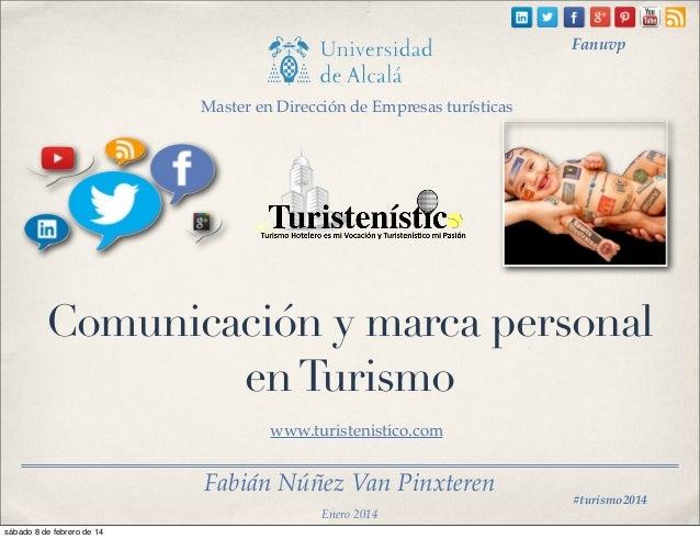Fanuvp  Master en Dirección de Empresas turísticas  Comunicación y marca personal en Turismo www.turistenistico.com  Fabiá...