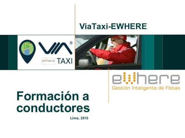 ViaTaxi-EWHEREFormación aconductores        Lima, 2013