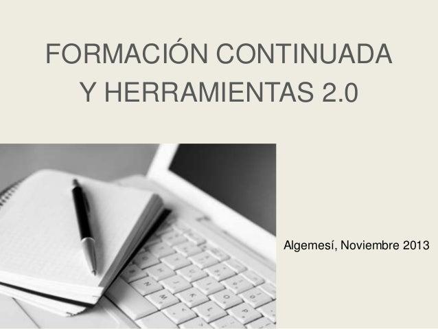 FORMACIÓN CONTINUADA Y HERRAMIENTAS 2.0  Algemesí, Noviembre 2013