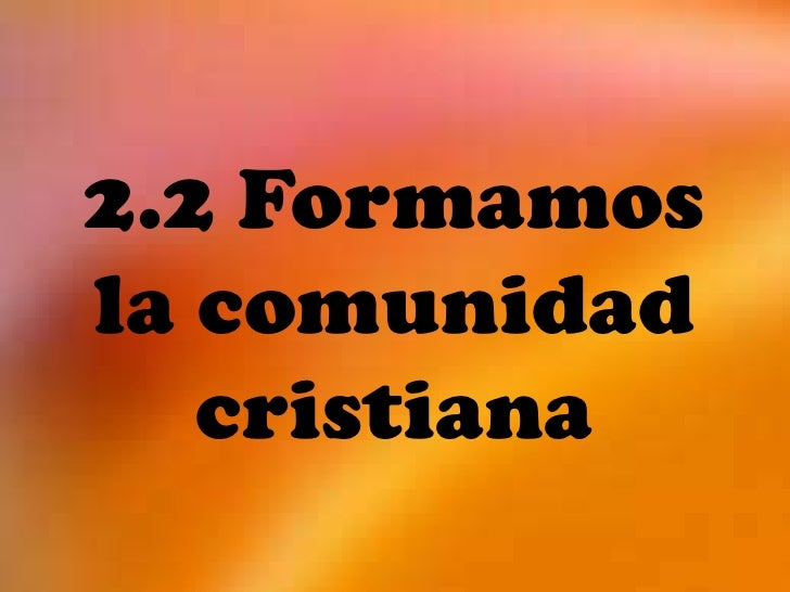 2.2 Formamosla comunidad   cristiana