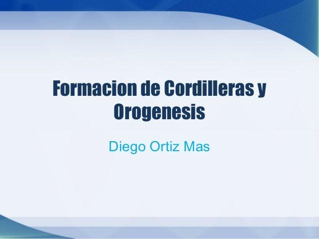 Formacion de Cordilleras y Orogenesis Diego Ortiz Mas