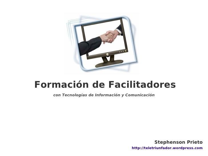 Formación de Facilitadores             con Tecnologías de Información y Comunicación          Formación de Facilitadores  ...
