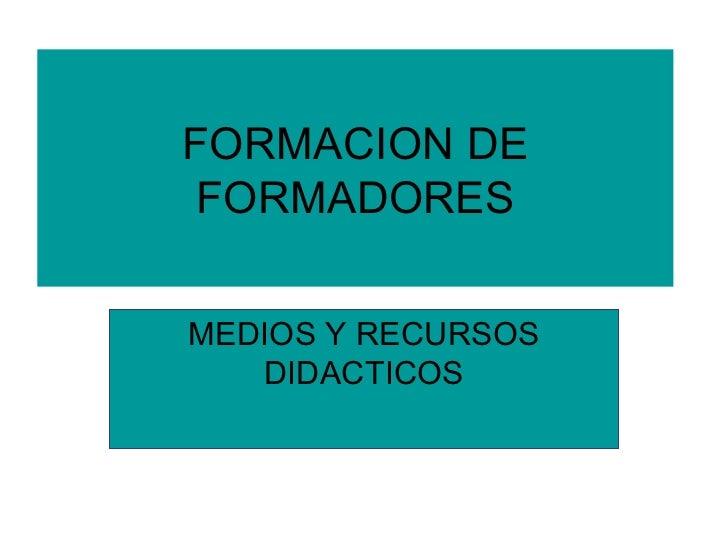 FORMACION DE FORMADORES MEDIOS Y RECURSOS DIDACTICOS