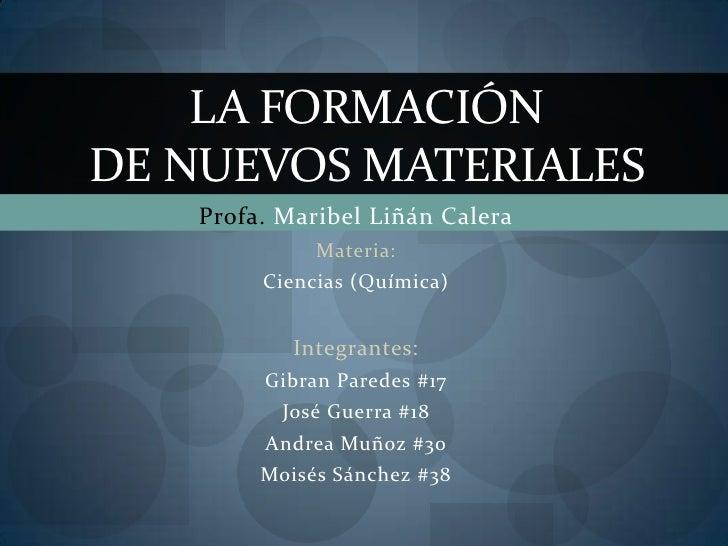 Profa. Maribel Liñán Calera<br />Materia:<br />Ciencias (Química)<br />Integrantes:<br />Gibran Paredes #17<br />José Guer...