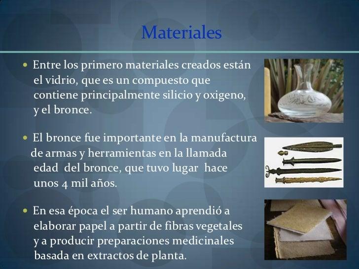 Materiales<br />Entre los primero materiales creados están <br />    el vidrio, que es un compuesto que <br />   contiene ...