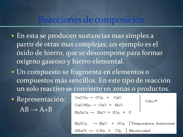 Reacciones de composición<br />En esta se producen sustancias mas simples a partir de otras mas complejas; un ejemplo es e...