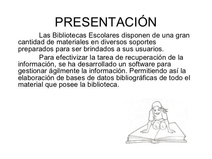 PRESENTACIÓN Las Bibliotecas Escolares disponen de una gran cantidad de materiales en diversos soportes preparados para se...