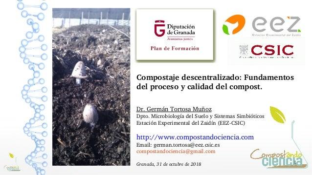 1 Compostajedescentralizado:Fundamentos delprocesoycalidaddelcompost. Dr.GermánTortosaMuñoz Dpto.Microbiologí...