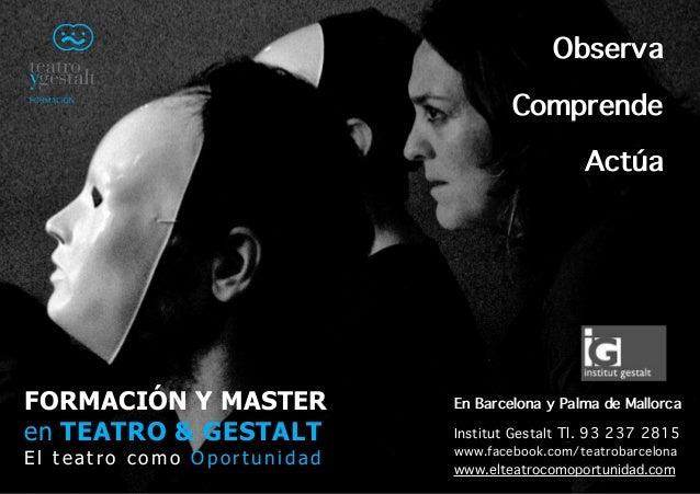 FORMACIÓN Y MASTER en TEATRO & GESTALT E l t e a t r o c o m o O p o r t u n i d a d En Barcelona y Palma de Mallorca Inst...