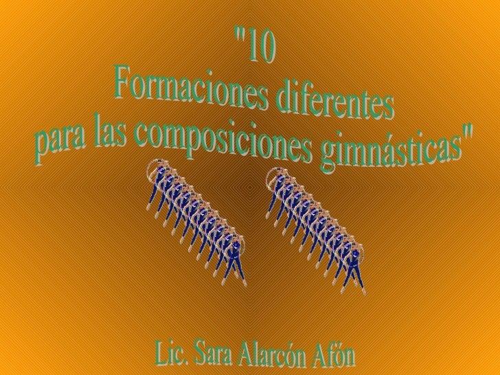 """""""10  Formaciones diferentes  para las composiciones gimnásticas"""" Lic. Sara Alarcón Afón"""