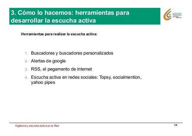 Estrategia de presencia en Internet 16 1. Buscadores y buscadores personalizados 2. Alertas de google 3. RSS, el pegame...