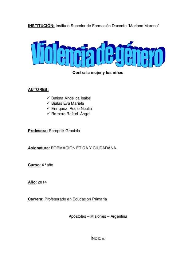 """INSTITUCIÓN: Instituto Superior de Formación Docente """"Mariano Moreno"""" Contra la mujer y los niños AUTORES:  Batista Angél..."""
