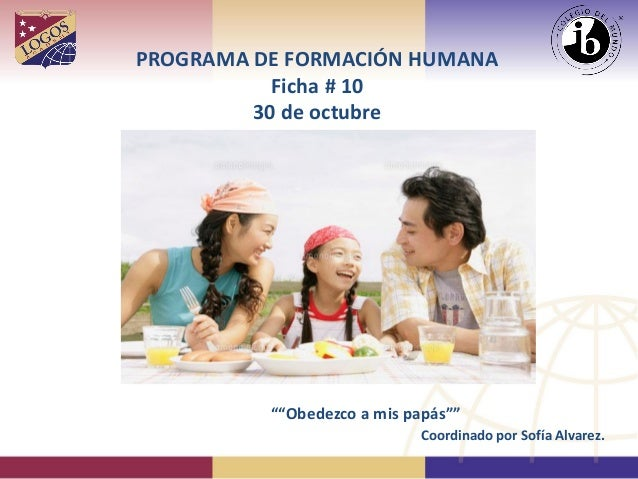 """PROGRAMA DE FORMACIÓN HUMANA Ficha # 10 30 de octubre  """"""""Obedezco a mis papás""""""""  Coordinado por Sofía Alvarez."""