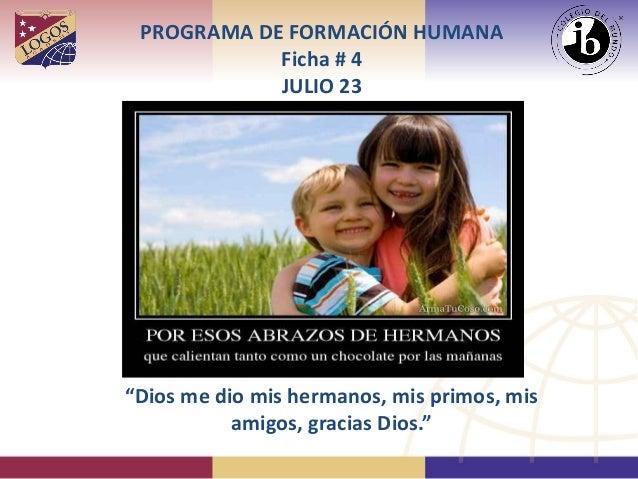 """PROGRAMA DE FORMACIÓN HUMANA Ficha # 4 JULIO 23 """"Dios me dio mis hermanos, mis primos, mis amigos, gracias Dios."""""""
