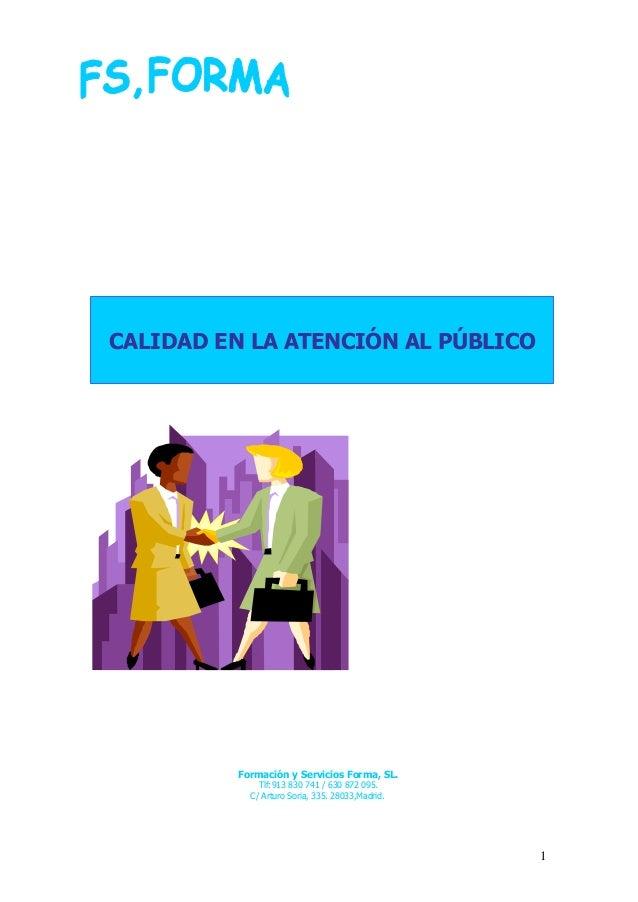 CALIDAD EN LA ATENCIÓN AL PÚBLICO          Formación y Servicios Forma, SL.              Tlf:913 830 741 / 630 872 095.   ...