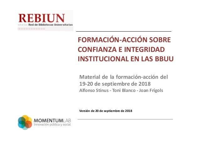 FORMACIÓN-ACCIÓN SOBRE CONFIANZA E INTEGRIDAD INSTITUCIONAL EN LAS BBUU Material de la formación-acción del 19-20 de septi...