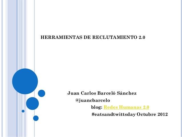 HERRAMIENTAS DE RECLUTAMIENTO 2.0        Juan Carlos Barceló Sánchez           @juancbarcelo                 blog: Redes H...