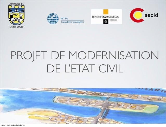 PROJET DE MODERNISATION                DE L'ETAT CIVILmiércoles, 3 de abril de 13