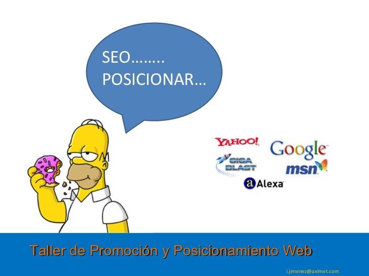 Taller de Promoción y Posicionamiento Web [email_address] SEO…….. POSICIONAR…