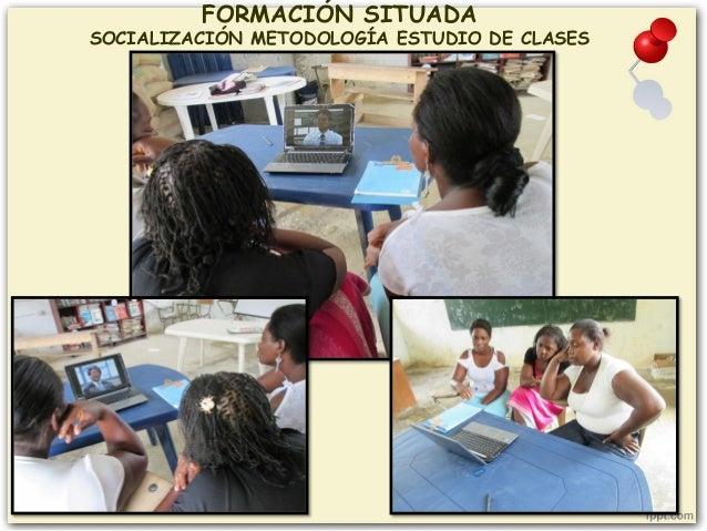 FORMACIÓN SITUADA SOCIALIZACIÓN METODOLOGÍA ESTUDIO DE CLASES