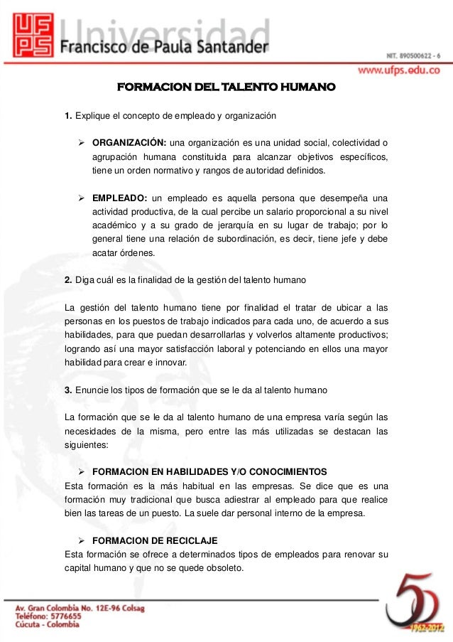 FORMACION DEL TALENTO HUMANO1. Explique el concepto de empleado y organización ORGANIZACIÓN: una organización es una un...