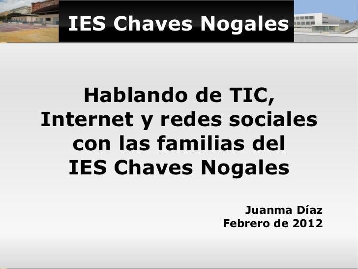 IES Chaves Nogales Hablando de TIC, Internet y redes sociales con las familias del IES Chaves Nogales Juanma Díaz Febrero ...