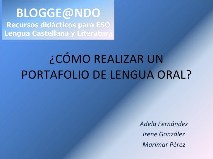 ¿CÓMO REALIZAR UN PORTAFOLIO DE LENGUA ORAL? Adela Fernández Irene González Marimar Pérez