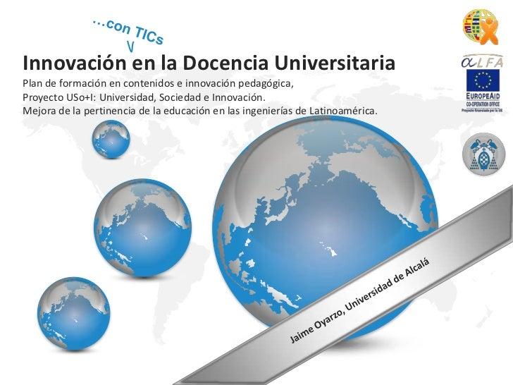 …con TICs<br />Innovación en la Docencia Universitaria <br />Plan de formación en contenidos e innovación pedagógica,  <br...