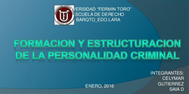 "UNIVERSIDAD ""FERMIN TORO"" ESCUELA DE DERECHO BARQTO_EDO.LARA INTEGRANTES: CELYMAR GUTIERREZ SAIA D ENERO, 2016"