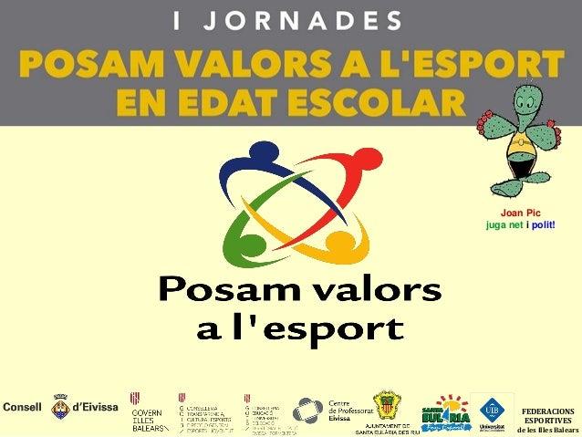 FEDERACIONS ESPORTIVES de les Illes Balears Joan Pic juga net i polit!
