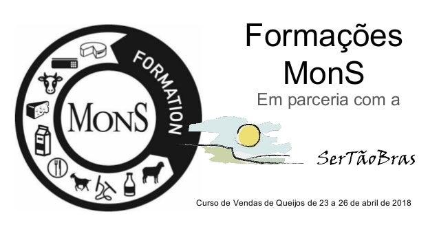 Formações MonS Em parceria com a Curso de Vendas de Queijos de 23 a 26 de abril de 2018