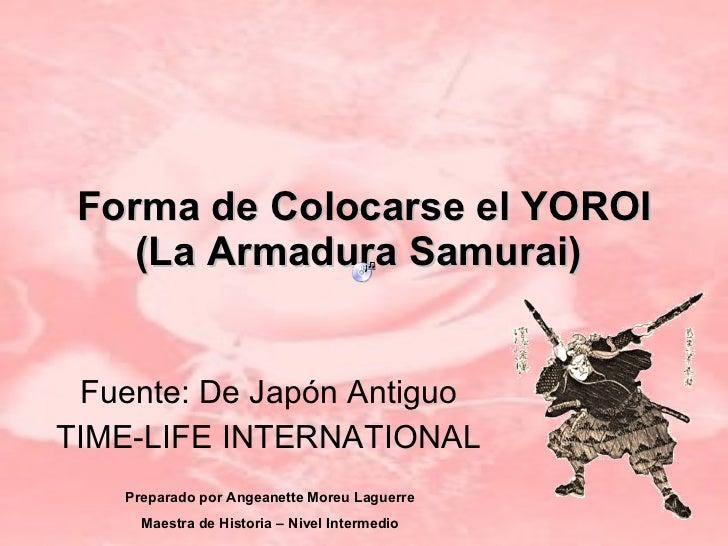 Forma de Colocarse el Y OROI ( La Armadura Samurai )   Fuente:  De Japón Antiguo  TIME-LIFE INTERNATIONAL  Preparado por A...