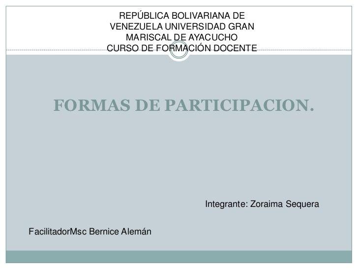 REPÚBLICA BOLIVARIANA DE VENEZUELA UNIVERSIDAD GRAN MARISCAL DE AYACUCHO <br />CURSO DE FORMACIÓN DOCENTE<br />FORMAS DE P...