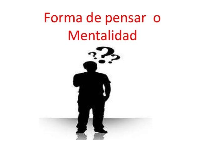 Forma de pensar o   Mentalidad