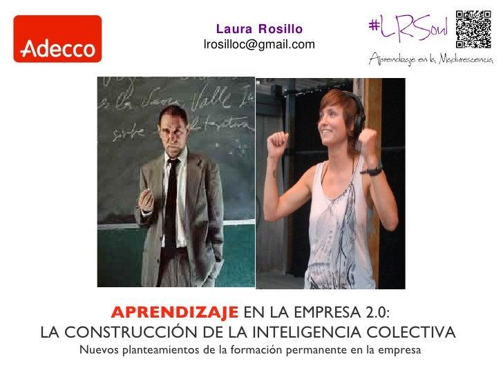 Laura Rosillo                          lrosilloc@gmail.com       APRENDIZAJE EN LA EMPRESA 2.0:LA CONSTRUCCIÓN DE LA INTEL...