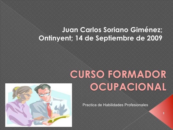 Juan Carlos Soriano Giménez; Ontinyent; 14 de Septiembre de 2009             CURSO FORMADOR            OCUPACIONAL        ...