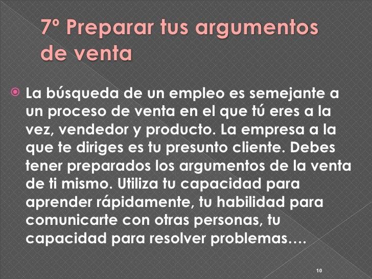 7º Preparar tus argumentos      de venta    La búsqueda de un empleo es semejante a     un proceso de venta en el que tú ...