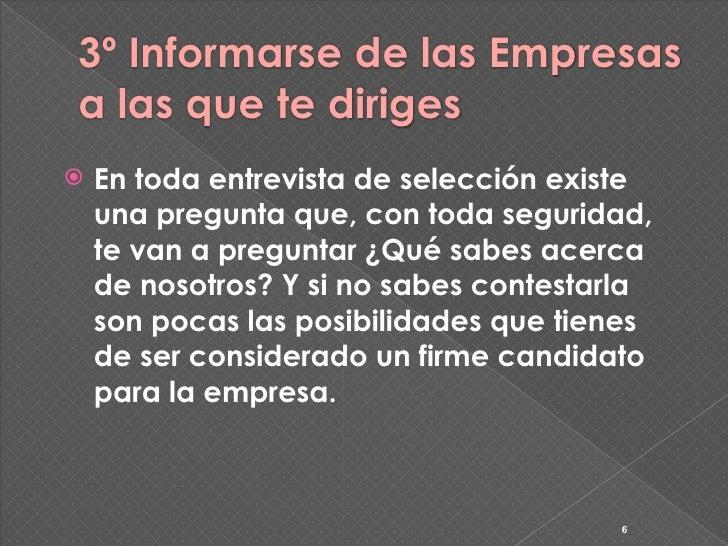 3º Informarse de las Empresas a las que te diriges    En toda entrevista de selección existe     una pregunta que, con to...