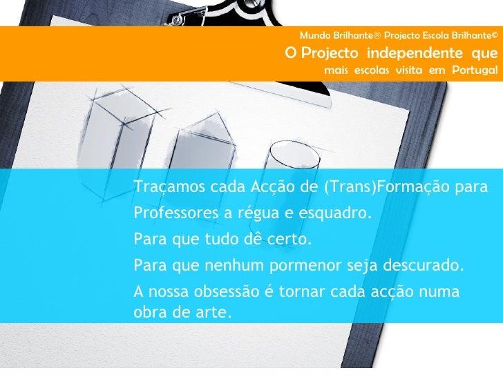 Mundo Brilhante® Projecto Escola Brilhante©                   O Projecto independente que                          mais es...